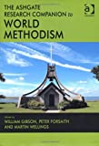 The Ashgate Research Companion to World Methodism (Ashgate Methodist Studies), William Gibson, Martin Wellings, Peter Forsaith, 1409401383