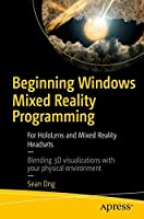 Beginning Windows Mixed Reality Programming: For HoloLens and Mixed Reality Headsets Front Cover
