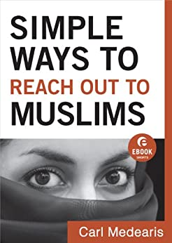 Simple Ways to Reach Out to Muslims (Ebook Shorts): Understanding and Building Connections by [Medearis, Carl]