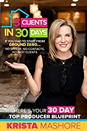 3 Clients in 30 Days: 30 Day Top Producer Blueprint For Real Estate Agents