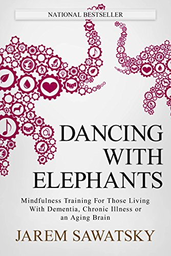 Dancing with Elephants: Mindfulness Training For Those Living With Dementia, Chronic Illness or an Aging Brain (How to Die Smiling Book 1) ()