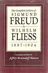 The Complete Letters of Sigmund Freud to Wilhelm Fliess, 1887-1904 (Belknap Press)