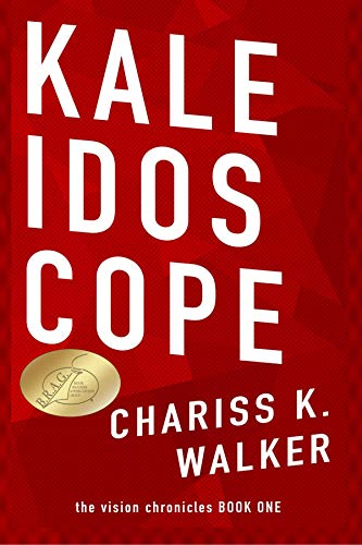 Book: Kaleidoscope (The Vision Chronicles Book 1) by Chariss K. Walker