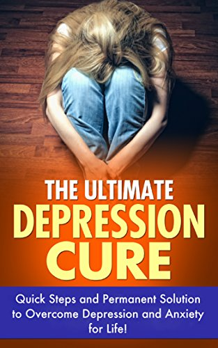The Ultimate Depression Cure: Quick Steps and Permanent Solution to Overcome Depression and Anxiety for Life by [Maynard, Leah, Luis, Heather]