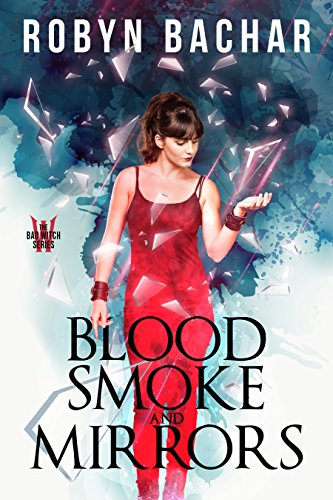 Blood, Smoke and Mirrors (Bad Witch Book 1) by [Bachar, Robyn]