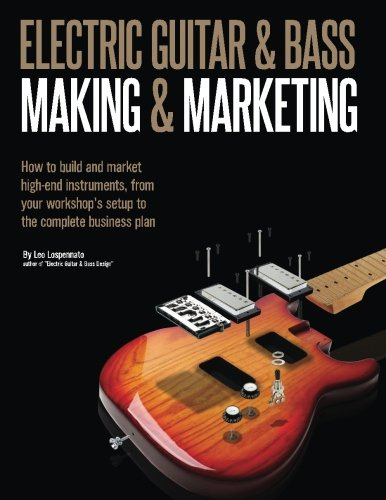 Price comparison product image Electric Guitar Making & Marketing: How to build and market high-end instruments,  from your workshop's setup to the complete business plan
