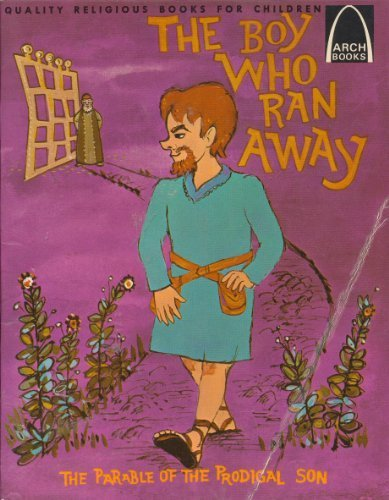 The Boy Who Ran Away: The Parable of the Prodigal Son: Luke 15:11-32 for Children (Arch Books) (Parable Of The Prodigal Son For Children)