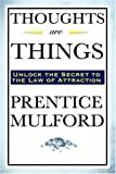 Thoughts Are Things, Prentice Mulford, 1604592311