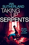 Taking Up Serpents - Brody Taylor #2 (Brody Taylor Series) (Deep Web Thriller Series)