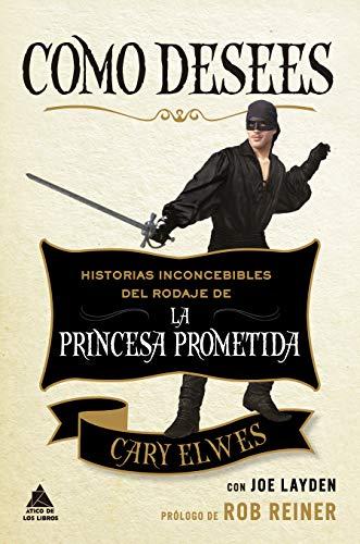 Como desees: Historias inconcebibles del rodaje de La princesa prometida: 64 (Ático de los Libros) por Cary Elwes,Luz Achával Barral