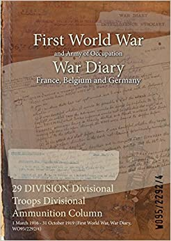 Book 29 DIVISION Divisional Troops Divisional Ammunition Column: 1 March 1916 - 31 October 1919 (First World War, War Diary, WO95/2292/4)