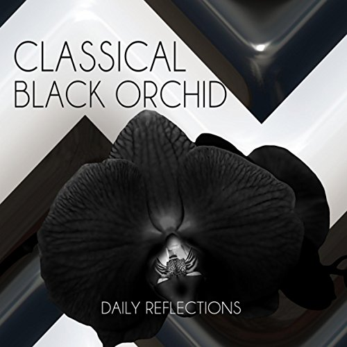 - Classical Black Orchid - Contemplations with Classics, Daily Reflections with Famous Composers, Good Music for Well Being, Peaceful Ambient with Classics