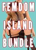 Femdom Island 1, 2, and 3 Bundle (Femdom Nation, Female Supremacy, Female Led Relationships)