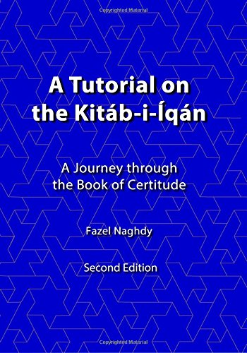 A Tutorial on the Kitab-i-iqan: A Journey Through the Book of Certitude: Volume 1