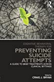 Cognitive Behavioral Therapy for Preventing Suicide Attempts: A Guide to Brief Treatments Across Clinical Settings (Clinical Topics in Psychology and Psychiatry)