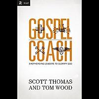Gospel Coach: Shepherding Leaders to Glorify God (English Edition)