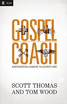 Gospel Coach: Shepherding Leaders to Glorify God by [Thomas, Scott, Wood, Tom]