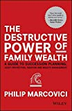 The Destructive Power of Family Wealth: A Guide to Succession Planning, Asset Protection, Taxation and Wealth Management…