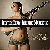 Shoot'em Dead - Internet Marketing