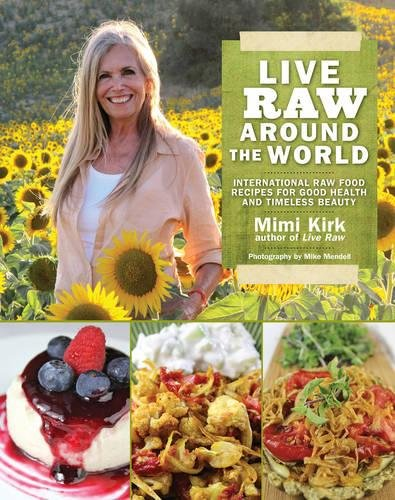 Live Raw Around the World: International Raw Food Recipes for Good Health and Timeless Beauty by Mimi Kirk