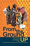From the Ground Up : Impacts of a Pro-Poor Community-Driven Development Project in Nigeria, Nkonya, Ephraim and Phillip, Dayo, 0896291790