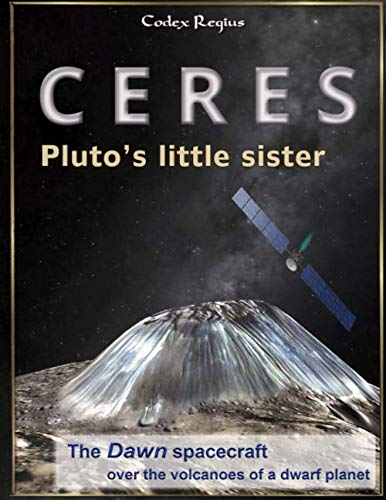 Ceres: Pluto's little sister: The Dawn spacecraft over the volcanoes of a dwarf planet