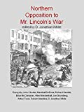 img - for Northern Opposition to Mr. Lincoln's War (1st First Edition) [Paperback] book / textbook / text book