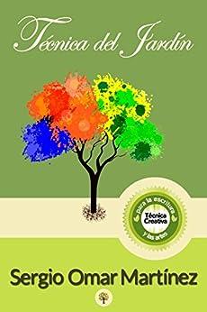 Técnica del Jardín: Técnica creativa para la escritura literaria y las artes (Spanish Edition) by [Martínez, Sergio Omar]