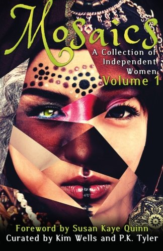 Mosaics: A Collection of Independent Women (Independent Women Anthology) (Volume 1)