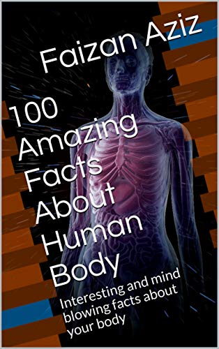 100 Amazing Facts About Human Body Interesting And Mind Blowing