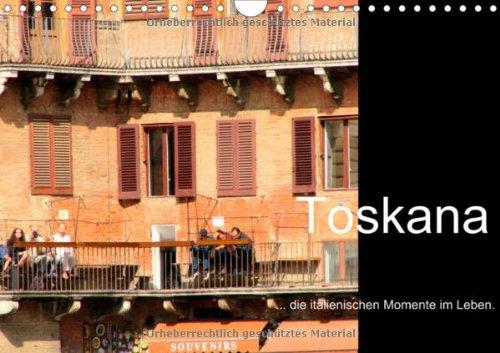 Toskana - die italienischen Momente im Leben (Wandkalender 2014 DIN A4 quer): La dolce Vita, Impressionen der Toskana (Monatskalender, 14 Seiten)