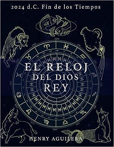 EL RELOJ DEL DIOS REY: 2.024 d.C. FIN DE LOS TIEMPOS (Spanish Edition) (Spanish)