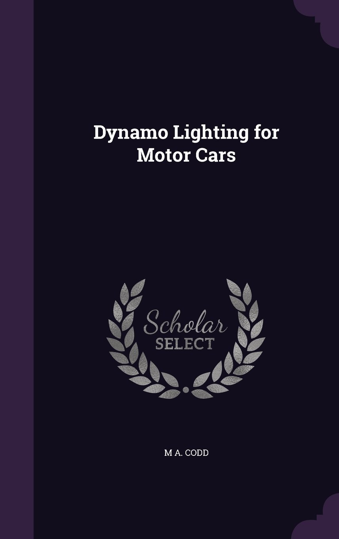 Read Online Dynamo Lighting for Motor Cars ebook