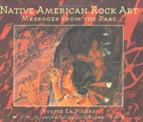 Native American Rock Art - Native American Rock Art: Messages from the Past