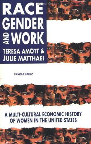 Race, Gender and Work: A Multi-Cultural Economic History of Women in the United States, Revised Edition by Amott, Teresa, Matthaei, Julie(July 1, 1999) Paperback