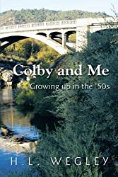 Colby and Me: Growing Up in the 50's by H. L. Wegley (2009-11-23)