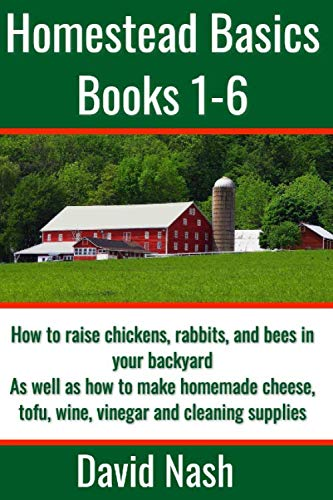 Homestead Basics: Books 1-6: How to raise chickens, rabbits, and bees in your backyard as well as how to make homemade cheese, tofu, wine, vinegar, and cleaning supplies