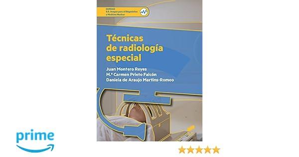 Técnicas de radiología especial (Sanidad): Amazon.es: Juan Montero Reyes, Mª Carmen Prieto Falcón, Daniela De Araujo Martins-Romeo: Libros