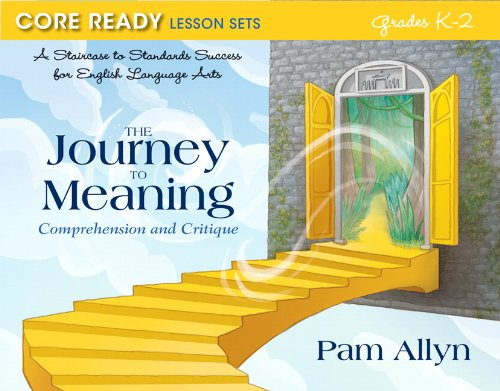 Core Ready Lesson Sets for Grades K-2: A Staircase to Standards Success for English Language Arts, The Journey to Meanin