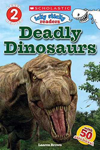 Deadly Dinosaurs (Scholastic Reader, Level 2: Icky Sticky Readers)