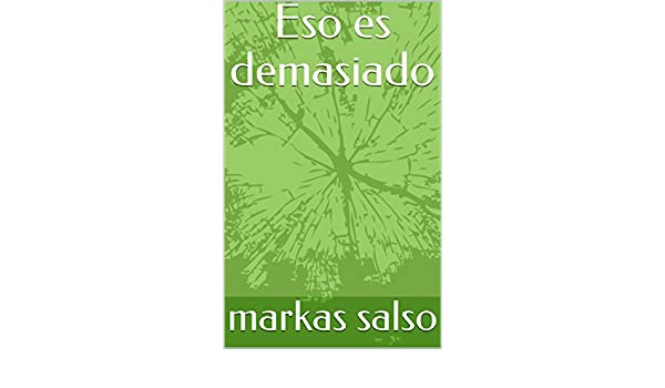 Amazon.com: Eso es demasiado (Spanish Edition) eBook: markas salso: Kindle Store