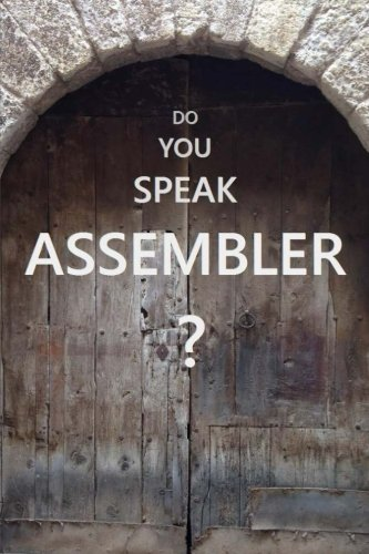 Do You Speak Assembler?: IBM Assembler Language In Examples by CreateSpace Independent Publishing Platform