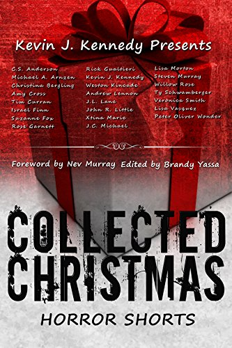 Collected Christmas Horror Shorts by [Curran, Tim, Arnzen, Michael A., Gualtieri, Rick, Morton, Lisa, Little, John R., Rose, Willow, Finn, Israel, Cross, Amy, Bergling, Christina, Lennon, Andrew, Kennedy, Kevin J , Garnett, Rose]