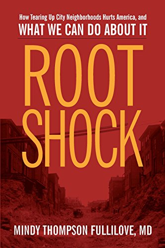Root Shock: How Tearing Up City Neighborhoods Hurts America, And What We Can Do About It (What City F)