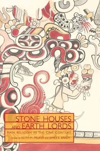 Stone Houses and Earth Lords: Maya Religion in the Cave Context (Mesoamerican Worlds)