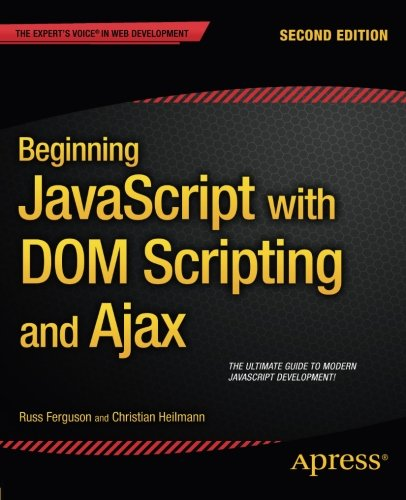 Beginning JavaScript with DOM Scripting and Ajax: Second Editon by Apress