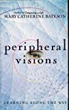 Peripheral Visions : Learning along the Way, Bateson, Mary Catherine, 0060168595
