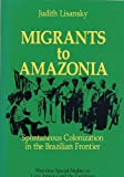 Migrants to Amazonia : Spontaneous Colonization in the Brazilian Frontier, Lisansky, Judith, 0813374952