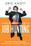 A Recruiter's Guide to Job Hunting, Eric Knott, 1468552813