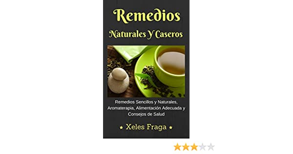 Amazon.com: Remedios Naturales Y Caseros: Remedios Naturales, Aromaterapia, Alimentación y Consejos de Salud (Spanish Edition) eBook: Xeles Fraga: Kindle ...